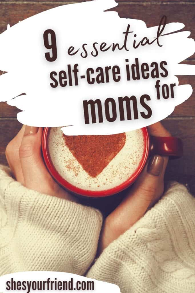 a mom holding a cup of coffee with text overlay that reads 9 essential self care ideas for moms