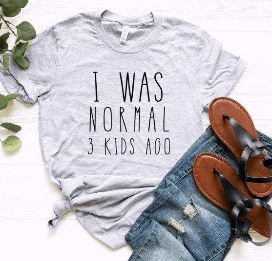 t-shirt from etsy that says i was normal 3 kids ago