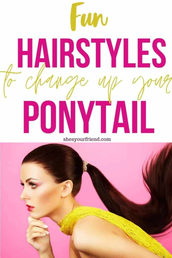 an image designed to be shared to pinterest showing a woman with a ponytail with text overlay that reads fun hairstyles to change up your ponytail