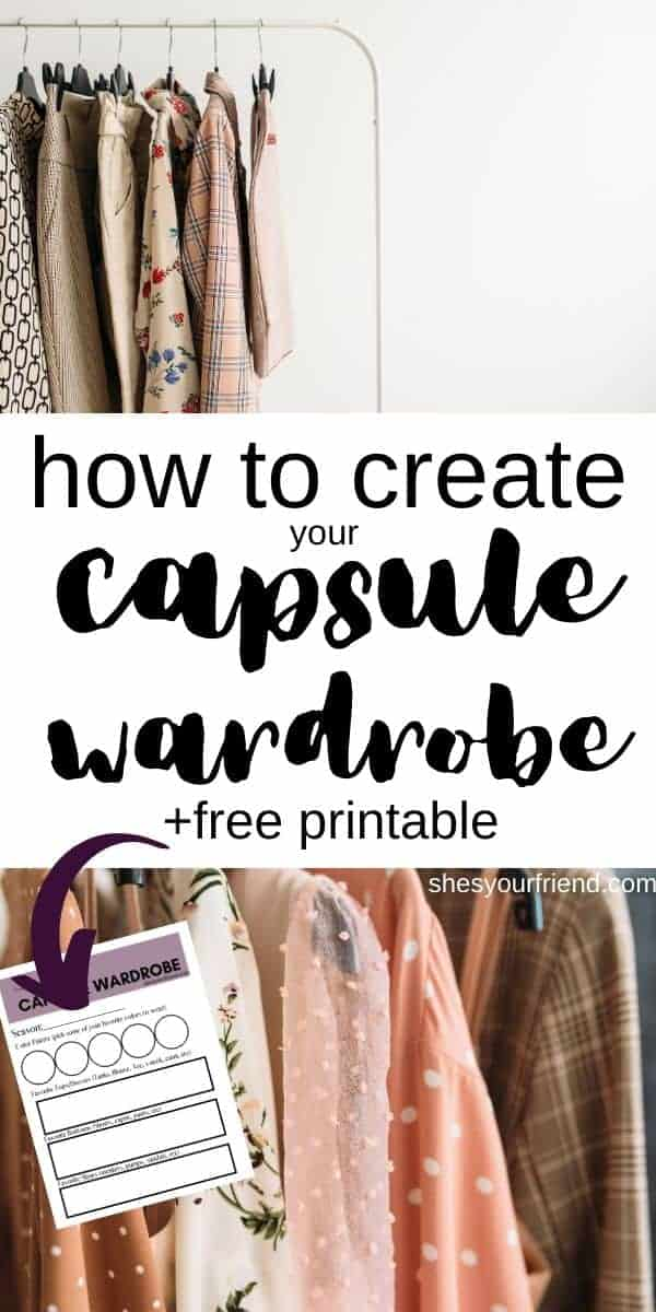 an image designed to be shared to pinterest showing a capsule wardrobe with text overlay that reads how to create your capsule wardrobe + free printable