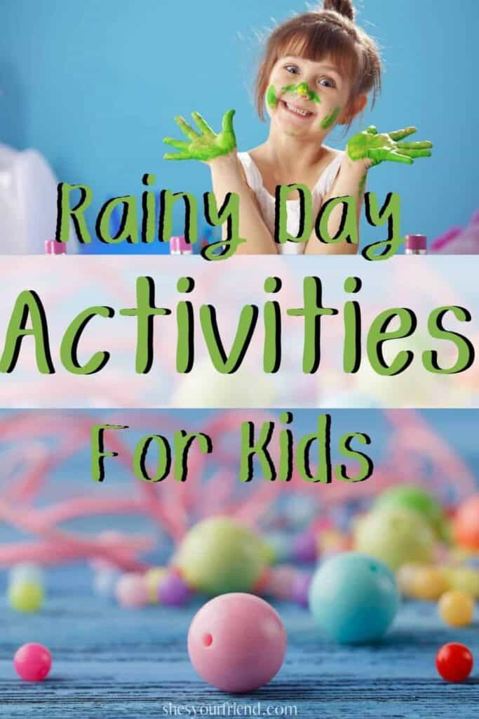 a girl with paint on her hands and colorful beads with text overlay that says rainy day activities for kids