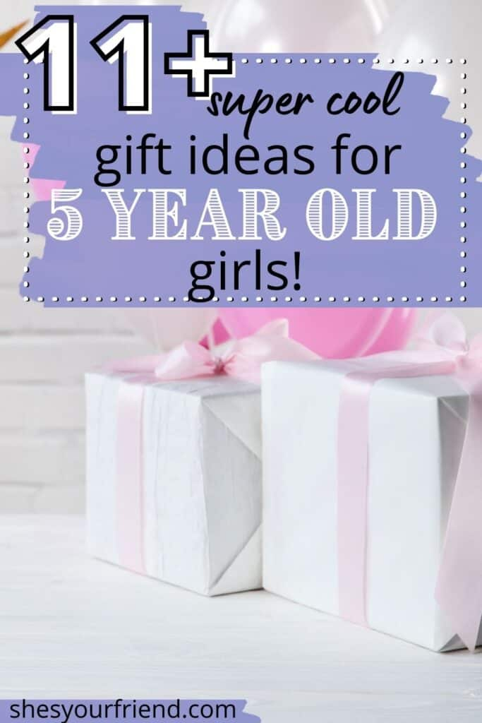 gifts wrapped for a little girl's birthday party with text overlay that reads eleven plus super cool gift ideas for 5 year old girls