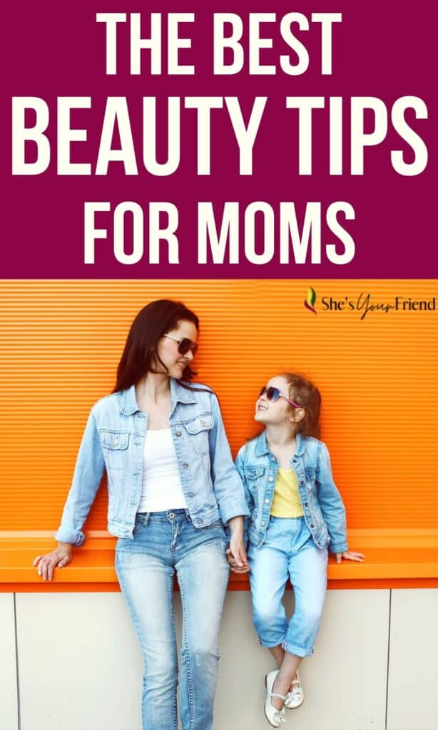 a mom with her daughter and text overlay that reads the best beauty tips for moms