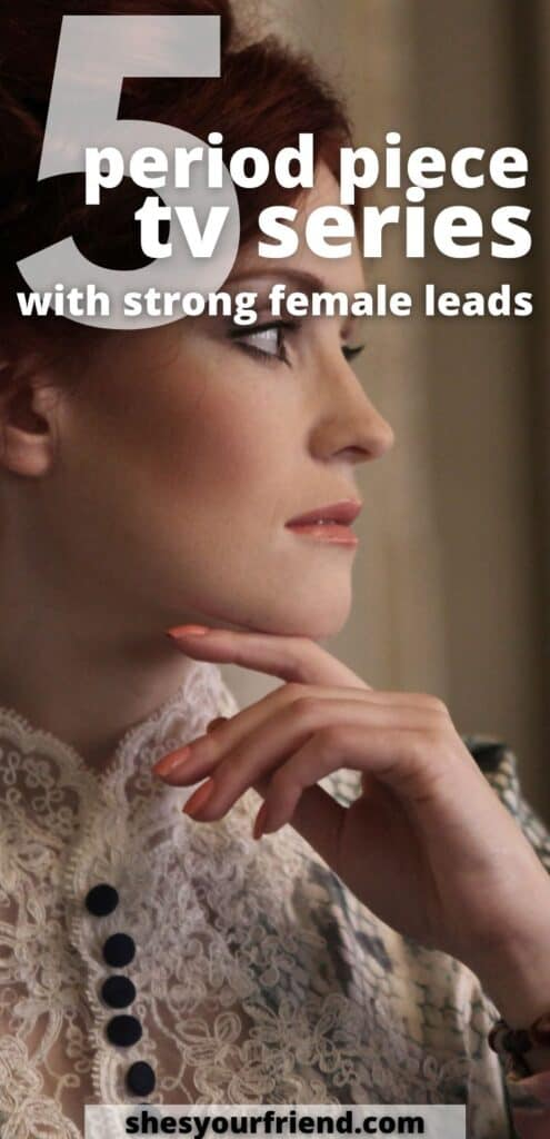 a woman from another time period with text overlay that reads 5 period piece tv series with strong female leads