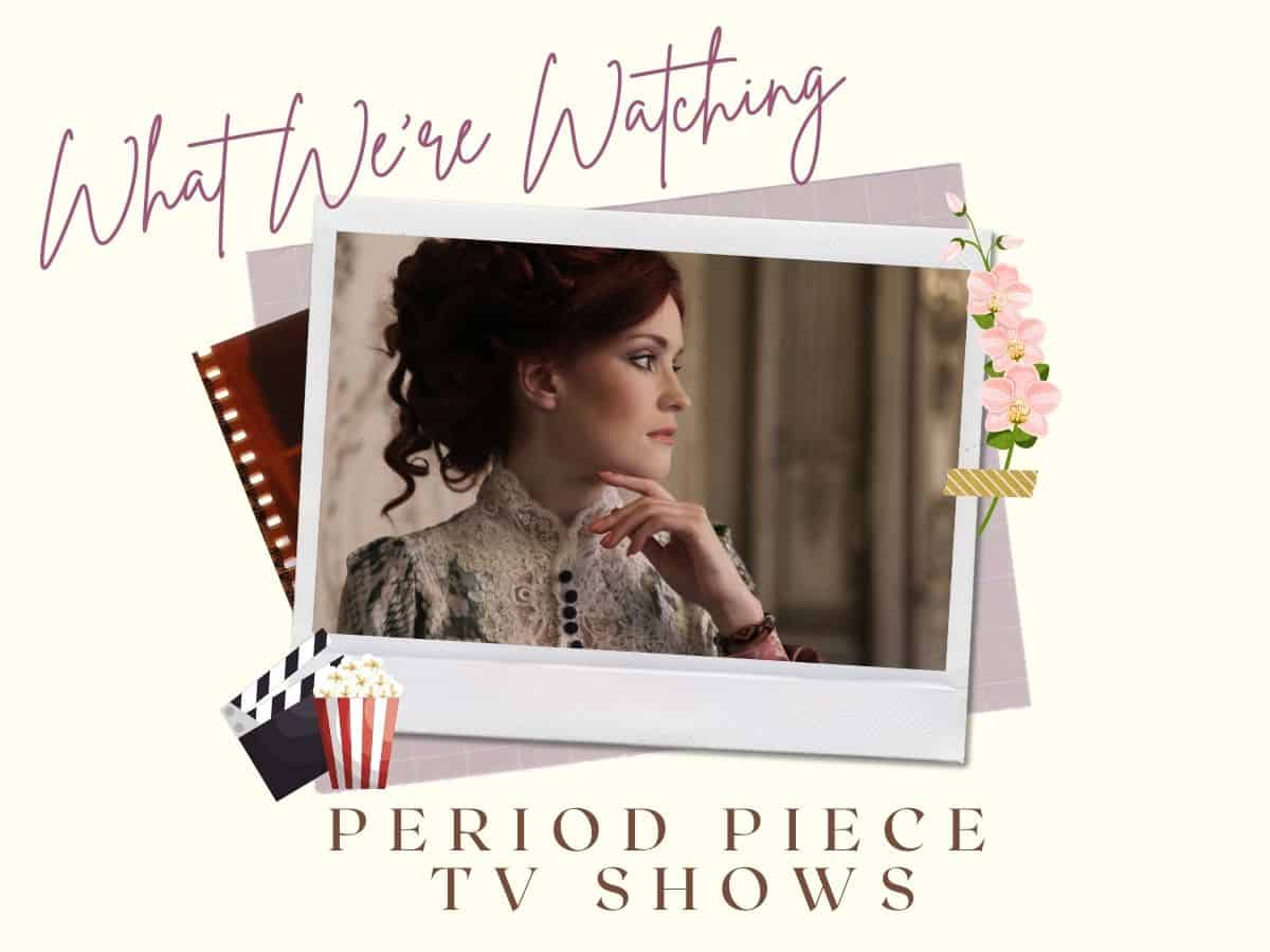 a woman in a vintage dress looking away from the camera with text overlay that reads what we're watching period piece tv shows