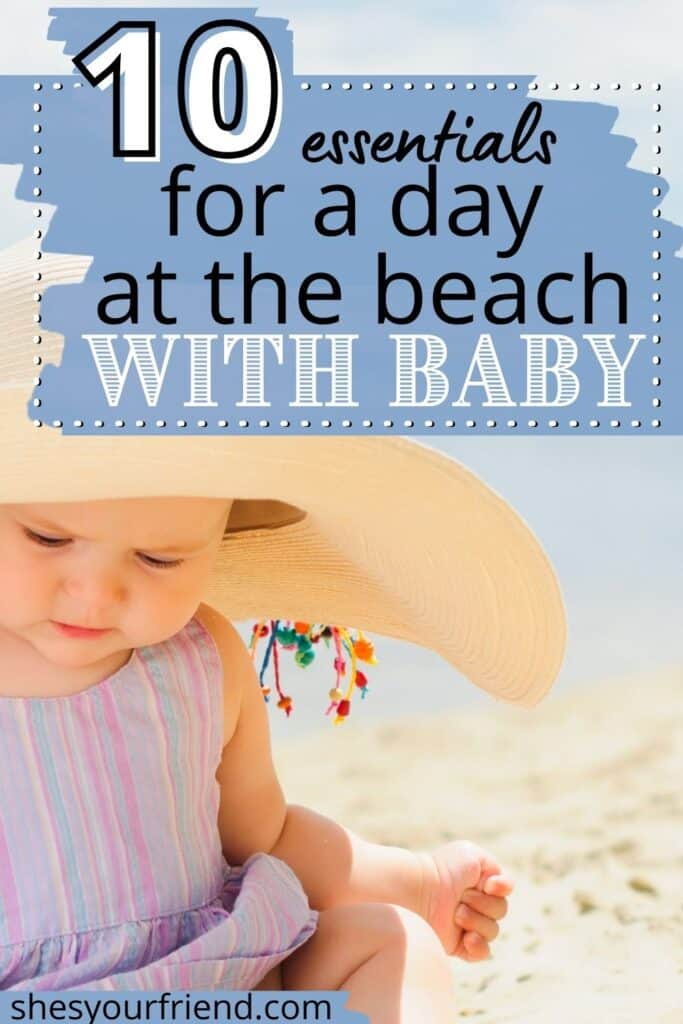 a baby at the beach with text overlay that reads 10 essentials for a day at the beach with baby