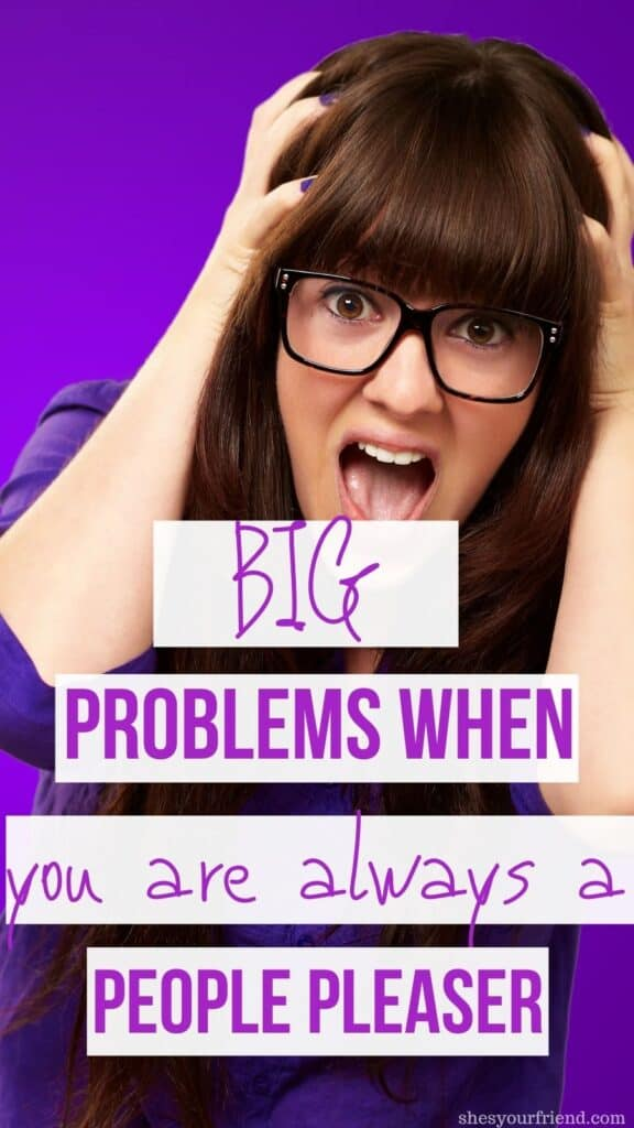 a frustrated woman with text overlay that reads big problems when you are always a people pleaser