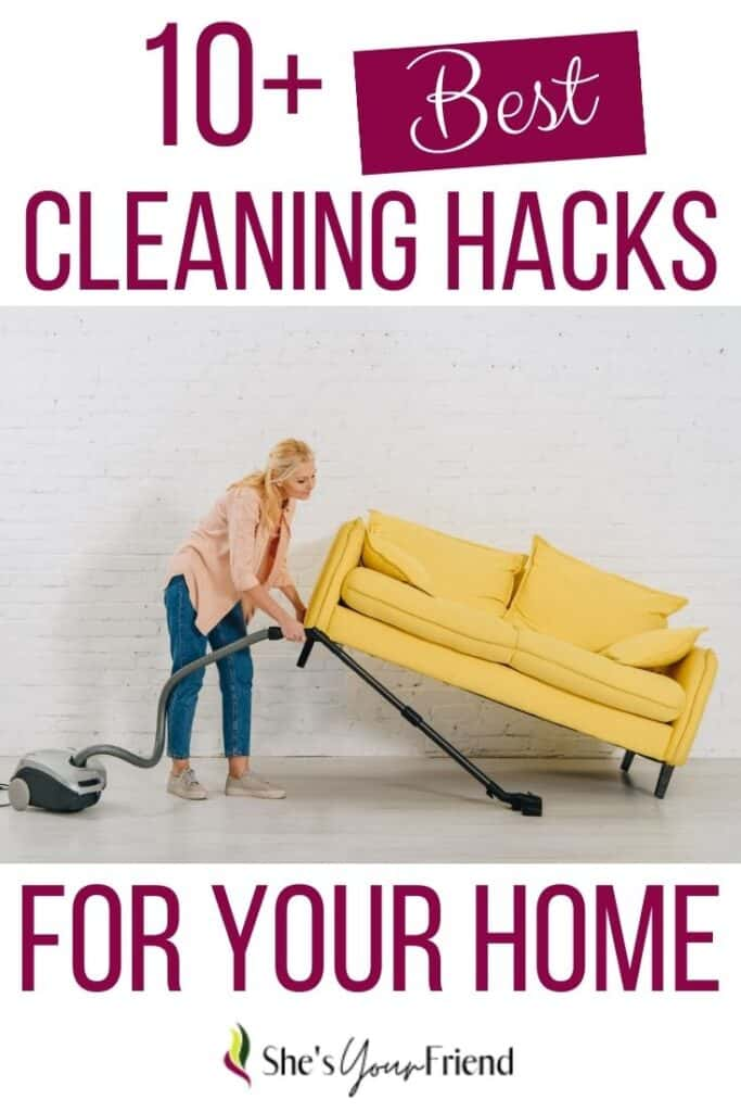 a woman vacuuming under a yellow couch with text overlay that reads ten plus best cleaning hacks for your home