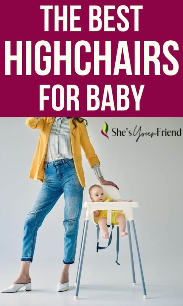 a mom standing by her baby in a high chair with text overlay that reads the best high chairs for baby