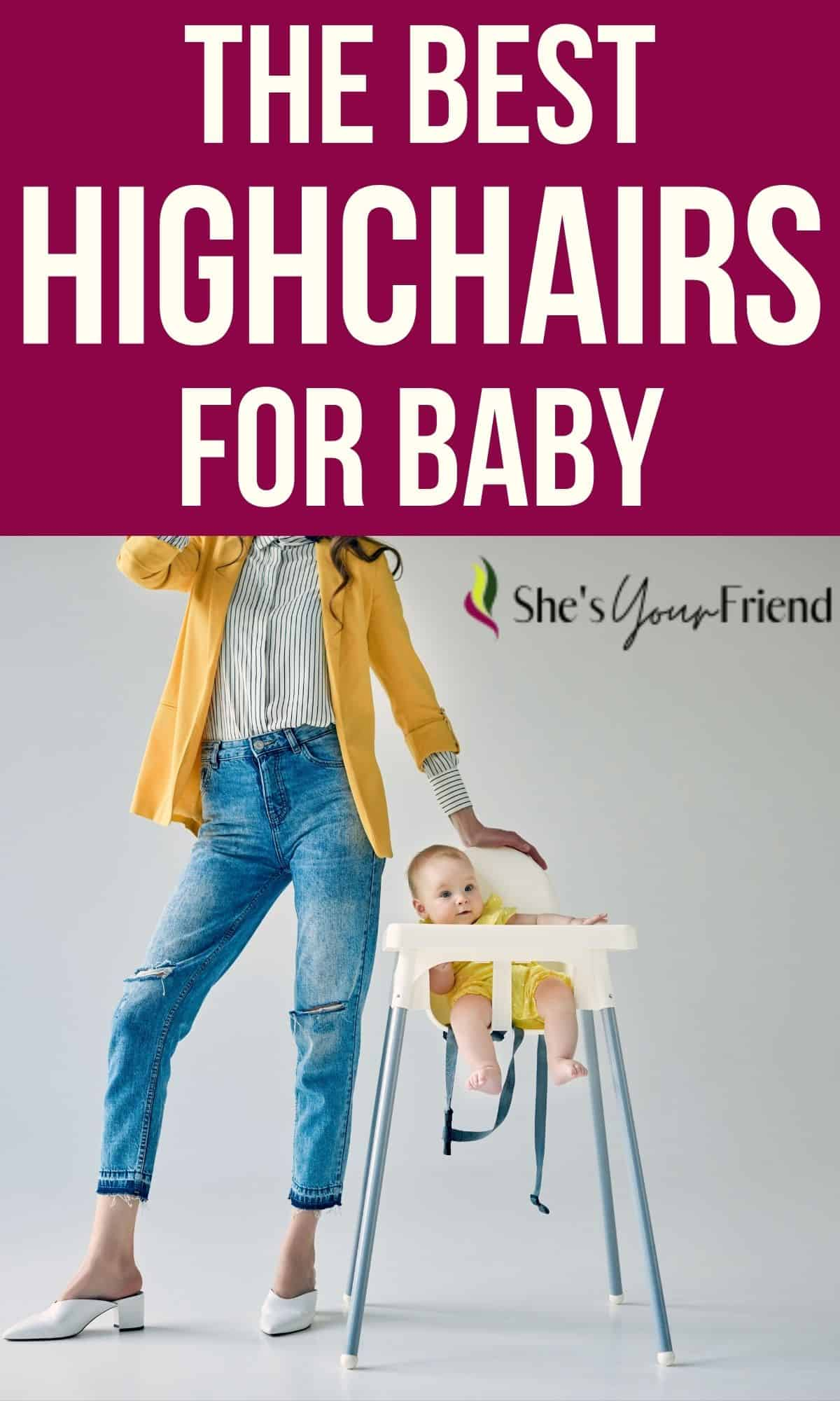 a mom standing by her baby who is in a high chair with text overlay that reads the best highchairs for baby