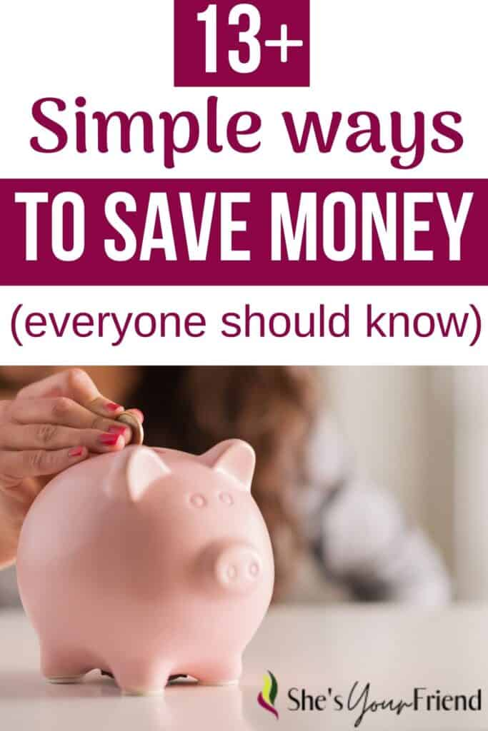 a woman putting money in a piggy bank with text overlay that reads thirteen plus simple ways to save money everyone should know