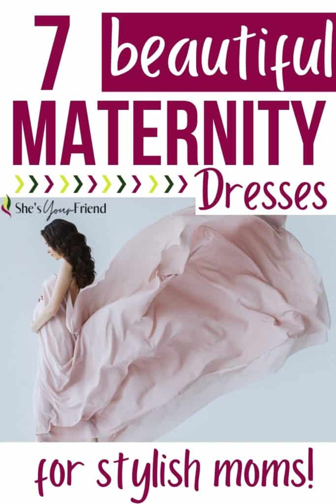 a pregnant woman wearing a dress with text overlay that reads seven beautiful maternity dresses for stylish moms